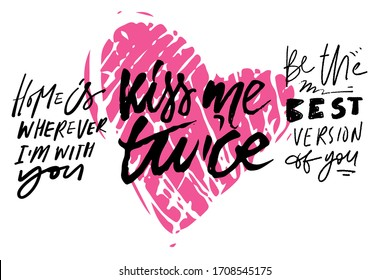 Home is where I'm with you. Kiss me twice. Be the best version of you. Love. Hand lettering illustration for your design
