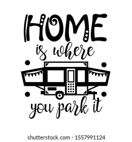 Home is where you park it vector file. Camping sign. Popup camper decor. Travel trailer. Isolated on transparent background.