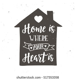 Home is where your heart is. Inspirational vector Hand drawn typography poster. T shirt calligraphic design.