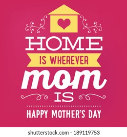 Home is Wherever Mom Is - Happy Mother's Day Vector