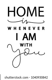 Home Is Wherever I Am With You. Modern Calligraphy. Handwritten Motivational Inspirational Quote