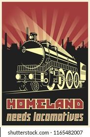 Homeland needs locomotives. Retro Propaganda Motivational Poster Stylization