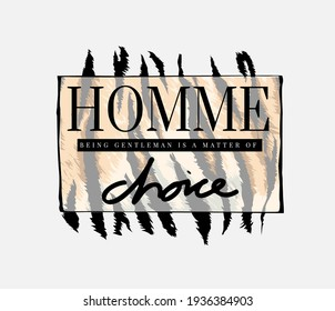 homme slogan on wild tiger skin texture background, homme is French word for man