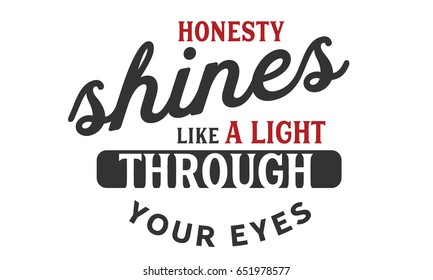 Honesty shines like a light through your eyes. Honesty Quotes