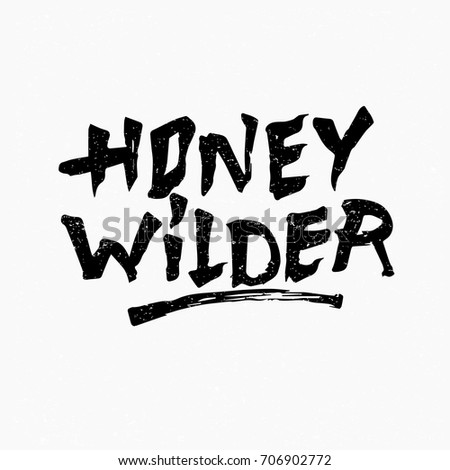 Honey Wilder Ink Hand Lettering Modern Brush Calligraphy Handwritten Phrase Inspiration Graphic