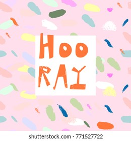 Hooray Confetti Greeting card , poster, banner, brochure or invitation card. Unusual Creative Artistic Vector Background with hand drawn brush textures. Contemporary abstract festive graphic design