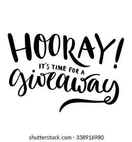Hooray, it's time for giveaway. Promo banner for social media contests and special offer. Vector hand lettering, black ink text isolated on white background. Modern calligraphy style