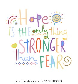 Hope is the only thing stronger than fear. Colorful lettering phrase isolated on white background. Design element for print, t-shirt, poster, card, banner. Vector illustration