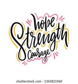 Hope Strength courage. Hand drawn vector lettering. Motivational inspirational quote. Vector illustration isolated on white background. Design for greeting cards, logo, sticker, banner, poster, print