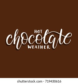 Hot chocolate weather. Greeting lettering typography. Handdrawn brush lettering.