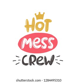 Hot mess crew. Hand-lettering phrase. Vector illustration. Can be used for bachelorette, sticker, invitation poster, greeting card, banner, party, motivation print, wedding element