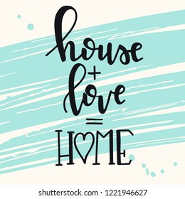 House love home Hand drawn typography poster. Conceptual handwritten phrase Home and Family T shirt hand lettered calligraphic design. Inspirational vector