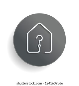 house with question mark icon. line style. White paper symbol on gray round button with shadow