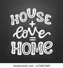 House+love=home. Hand drawn lettering family quote  on chalkboard background. Romantic vector typography for home decorations, posters, pillows, housewarming, wedding etc.