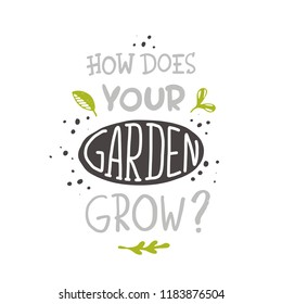 How does your garden grow? Lettering quote. Typography poster. Hand drawn vector illustration. Can be used for badge, label, logo, placard, emblem, garden shop, company, service.