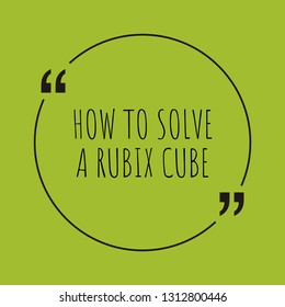 "How to solve a rubix cube word concept. ""How to solve a rubix cube"" on green background with quote. Use for cover, banner, blog."