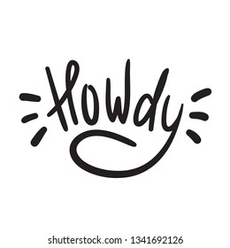 Howdy - simple inspire and motivational quote. Handwritten welcome and greeting phrase. Print for inspirational poster, t-shirt, bag, cups, card, flyer, sticker, badge. Cute and funny vector writing
