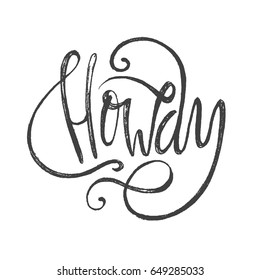 Howdy slang lettering. Greeting words. Hand drawn vector illustration, design, elements, greeting card, logo