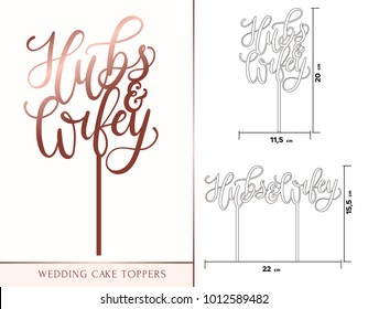 Hubs and wifey cake toppers for laser or milling cut. Wedding or anniversary celebration rose gold lettering. Vector illustration