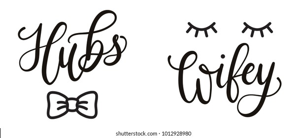 Hubs and wifey hand drawn lettering with bow tie and lashes. Vector illustration for couple mugs, t-shirts, sweaters, pillows, case etc.