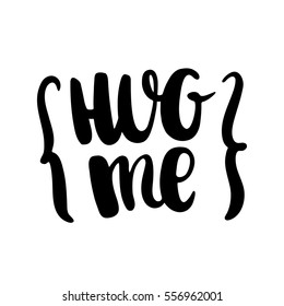 Hug me. The inscription hand-drawing of back ink on a white background. Vector Image. It can be used for website design, article, phone case, poster, t-shirt, mug etc.