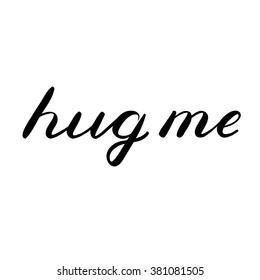 Hug me lettering. Cute handwriting, can be used for greeting cards, scrapbooks, photo overlays and more.