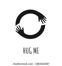 Hug me. Vector simple round illustration design with hands. Cute embrace. Black and white logo design. Love and care concept. Vector icon, emblem illustration