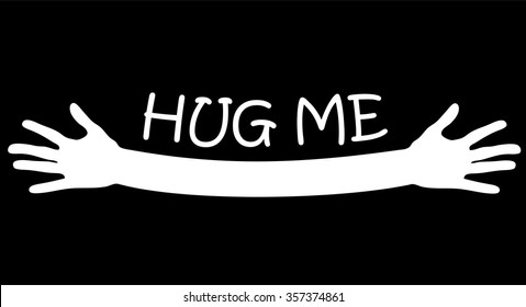 Hug me written above open arms and hands, black and white vector