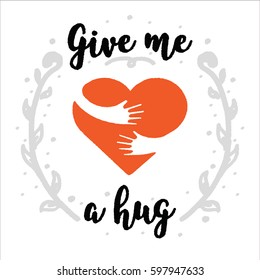 Hug yourself logo. Give me a hug. Love yourself logo. Brush calligraphy, handwritten text isolated on white background for Valentines day card, wedding , t-shirt or poster. Flat illustration.