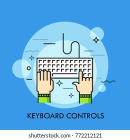 Human hands typing on computer keyboard, top view. Concept of manual control, direct data input device. Creative colorful vector illustration in thin line style for web banner, application, website.