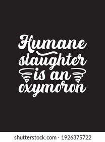 Humane slaughter is an oxymoron. Hand drawn typography poster design. Premium Vector.
