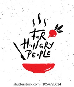 For Hungry people. Hand lettering poster with illustration of food. Ideal for cafe, restaurant, street food advertisement.