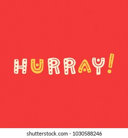 Hurray hand drawn lettering. Cute letters in colors of red, beige and yellow. Funny simple print for clothes and home decor design