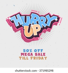 Hurry Up. Mega Sale Till Friday. Comic Lettering With Sparks. Graffiti. Vector Cover Illustration.