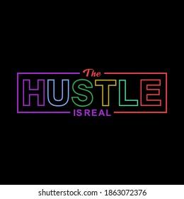 Hustle is real t shirt design. Lettering phrase for poster, card, banner, neon sign vector illustration