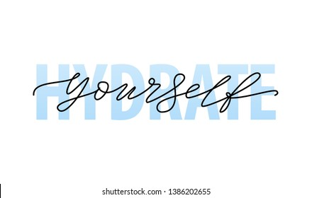 Hydrate yourself. Motivation Quote Modern calligraphy text hydrate your self. Design print for t shirt, tee, card, type poster banner. Vector illustration