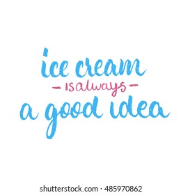 Ice cream is always a good idea quote. Ink hand lettering. Modern brush calligraphy. Handwritten phrase. Inspiration graphic design typography element. Cute simple vector sign.