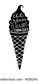 Ice cream is always a good idea. Hand drawn lettering illustration with quote. EPS 10 vector illustration.
