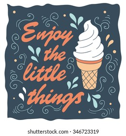 Ice cream and lettering, decorative background. Colorful backdrop with ice cream icon. Enjoy the little things, poster design. Illustration with object and text