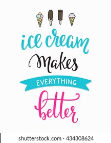 Ice cream makes everything better quote lettering. Calligraphy inspiration graphic design typography element. Hand written postcard Cute simple vector sign Gelato shop promotion motivation advertising