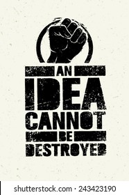 An Idea Can Not Be Destroyed. Creative Grunge Revolution Poster Concept.