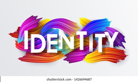 Identity, inscription on the background of colorful brushstrokes of oil or acrylic paint. Text with a gradient brush isolated on white background, creative design element, vector illustration