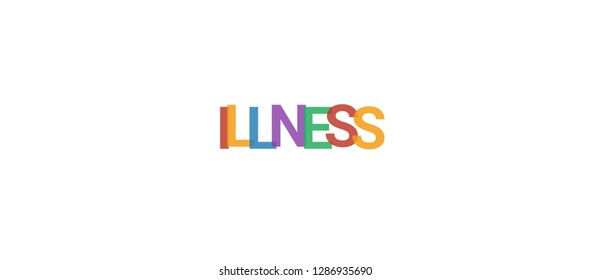"Illness word concept. Colorful ""Illness"" on white background. Use for cover, banner, blog."