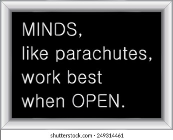 illustration of a basic silver frame with text Minds, like parachutes, work best when open, on black background, vector image, eps10