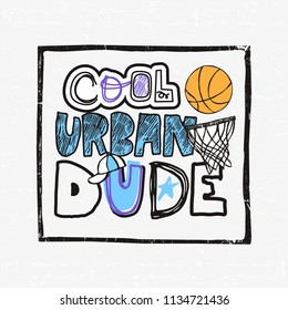 Illustration for basketball, grunge, sketch. Cool urban dude text typography, slogan. Hand drawn tee graphic. Typographic print poster, t-shirt graphics for kids fashion.