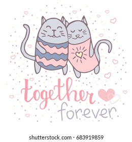 Illustration of cute loving couple of cats and together forever words lettering. Greeting card, poster or print design, hand drawn doodle illustration and hand written words