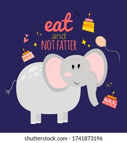 Illustration with an elephant, cake, balloon, inscription eat and not thicker on a dark background. Greeting card eat and not fatter with an elephant on a blue background.