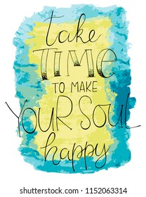 Illustration of lettering of motivating quate' take time to make your soul happy' for t-shirt printing and other various printing jobs
