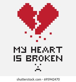 Illustration with a pixel broken heart with a vertical crack and crumbling particles. The image contains the inscription My heart is broken. Can be used for printing or expressing feelings