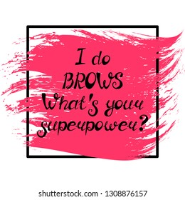 "Illustration with quote ""I do brows. What's your superpower?"". Can be used for beauty and makeup box, for beauty, brow salon or bar, t-shirt, tattoo or blog."